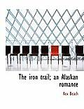 The Iron Trail; An Alaskan Romance