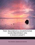 The Ingersoll-Gladstone Controversy on Christianity