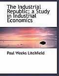 The Industrial Republic; A Study in Industrial Economics