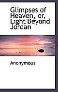 Glimpses of Heaven, Or, Light Beyond Jordan