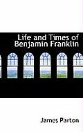 Life and Times of Benjamin Franklin