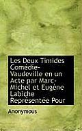 Les Deux Timides Comedie-Vaudeville En Un Acte Par Marc-Michel Et Eugene Labiche Representee Pour