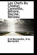 Les Chefs Du Choeur; Corneille, Miliere, Racine, Boileau