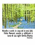 Novelle E Avole in Rosa Ed in Ersi [Di] Felice Romani; Accolte E Ubblicate a Cura Di Sua Oglie Emili