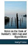 Notes on the Book of Numbers: With Map and Appendices