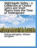 Nightingale Valley: A Collection of Choice Lyrics and Short Poems from the Time of Shakespeare