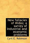 New Fallacies of Midas; A Survey of Industrial and Economic Problems