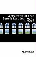 A Narrative of Lord Byron's Last Journey to Greece