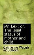 Mr. Lex; Or, the Legal Status of Mother and Child.