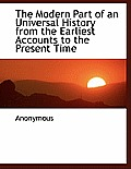 The Modern Part of an Universal History from the Earliest Accounts to the Present Time