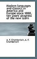 Modern Languages and Classics in America and Europe Since 1880, Ten Years' Progress of the New Learn
