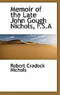 Memoir of the Late John Gough Nichols, F.S.a