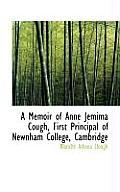 A Memoir of Anne Jemima Cough, First Principal of Newnham College, Cambridge