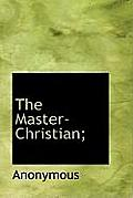 The Master-Christian;