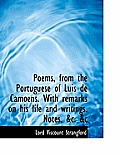 Poems, from the Portuguese of Luis de Camoens. with Remarks on His Life and Writings. Notes, &C. &C