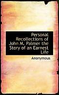 Personal Recollections of John M. Palmer the Story of an Earnest Life