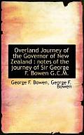 Overland Journey of the Governor of New Zealand: Notes of the Journey of Sir George F. Bowen G.C.M.