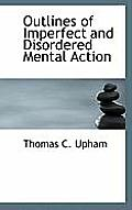 Outlines of Imperfect and Disordered Mental Action