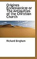 Origines Ecclesiasticae or the Antiquities of the Christian Church