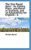 The One Pound Note: Its History, Place, and Power in Scotland, and Its Adaptability for England: B