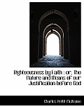 Righteousness by Faith: Or, the Nature and Means of Our Justification Before God