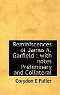 Reminiscences of James A. Garfield: With Notes Preliminary and Collateral