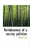 Reminiscences of a Country Politician