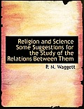 Religion and Science Some Suggestions for the Study of the Relations Between Them