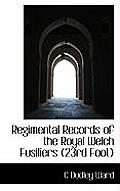 Regimental Records of the Royal Welch Fusiliers (23rd Foot)