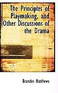 The Principles of Playmaking, and Other Discussions of the Drama