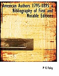 American Authors 1795-1895 a Bibliography of First and Notable Editions