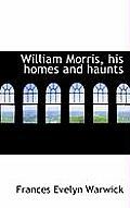 William Morris, His Homes and Haunts