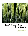 The Uncle's Legacy: A Novel in Three Volumes