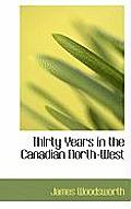 Thirty Years in the Canadian North-West