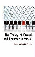 The Theory of Earned and Unearned Incomes.