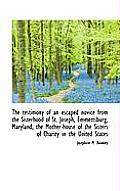 The Testimony of an Escaped Novice from the Sisterhood of St. Joseph, Emmettsburg, Maryland, the Mot