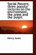 Social Powers; Three Popular Lectures on the Environment, the Press and the Pulpit