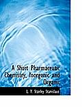 A Short Pharmaceutic Chemistry, Inorganic and Organic