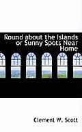 Round about the Islands or Sunny Spots Near Home