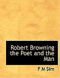 Robert Browning the Poet and the Man