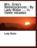 Mrs. Grey's Reminiscences: By Lady Blake ... in Three Volumes