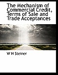 The Mechanism of Commercial Credit, Terms of Sale and Trade Acceptances