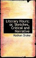 Literary Hours; Or, Sketches, Critical and Narrative