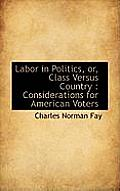 Labor in Politics, Or, Class Versus Country: Considerations for American Voters