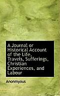 A Journal or Historical Account of the Life, Travels, Sufferings, Christian Experiences, and Labour