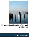 The Educational Theories of Herbart and Froebel