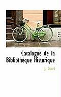 Catalogue de La Biblioth Que Historique