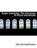 Bright Celestials; The Chinaman at Home and Abroad