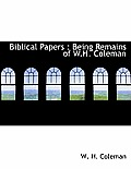 Biblical Papers: Being Remains of W.H. Coleman