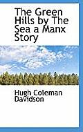 The Green Hills by the Sea a Manx Story